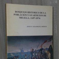 Libros de segunda mano: BOSQUEJO HISTÓRICO DE LA POBLACIÓN Y GUARNICIÓN DE MELILLA (1497-1874). Lote 39897788
