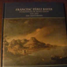 Libros de segunda mano: FRANCISCO PÉREZ BAYER 1711 - 2011 FUNDADOR DE BENICÀSSIM (CASTELLÓ) EN VALENCIANO. Lote 70417558