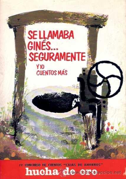 VARIOS AUTORES - SE LLAMABA GINÉS... SEGURAMENTE Y 10 CUENTOS MÁS (IV CONCURSO HUCHA DE ORO) - 1969 (Libros de Segunda Mano (posteriores a 1936) - Literatura - Otros)