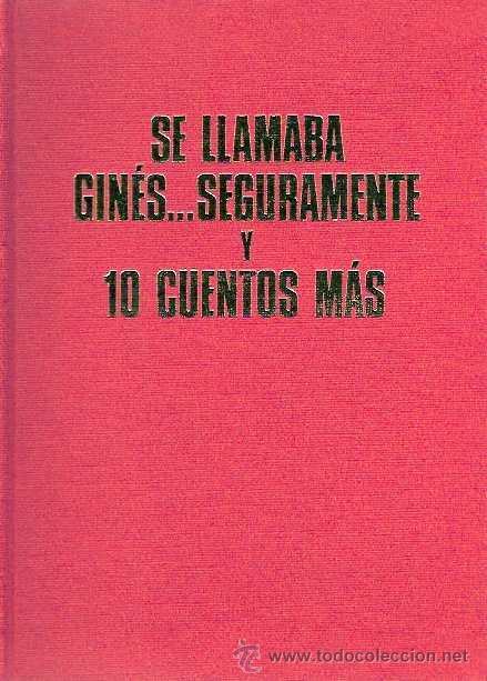Libros de segunda mano: VARIOS AUTORES - SE LLAMABA GINÉS... SEGURAMENTE Y 10 CUENTOS MÁS (IV CONCURSO HUCHA DE ORO) - 1969 - Foto 2 - 40036478