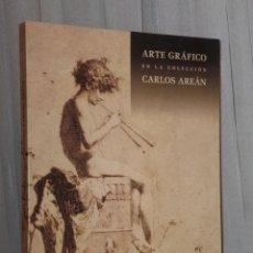 Libros de segunda mano: ARTE GRÁFICO EN LA COLECCIÓN CARLOS AREÁN.. Lote 39846953