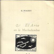 Libros de segunda mano: EL ARTE EN LA MUCHEDUMBRE. G. PIAZZI. EDICIONES MORENA. BUENOS AIRES. 1945. Lote 40047451