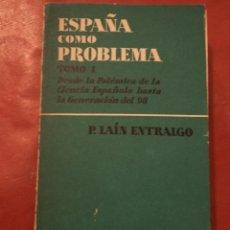 Libros de segunda mano: ESPAÑA COMO PROBLEMA. TOMO I. DESDE LA POLÉMICA DE LA CIENCIA ESPAÑOLA HASTA LA GENERACIÓN DEL 98.. Lote 40052992
