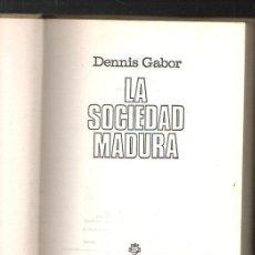 Libros de segunda mano: LA SOCIEDAD MADURA POR DENNIS GABOR. PLAZA & JANES. 1974.. Lote 40061390