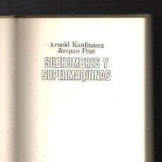 Libros de segunda mano: SUBHOMBRES Y SUPERMAQUINAS POR ARNOLD KAUFMANN & JACQUES PEZE. PLAZA & JANES. 1972. Lote 40061430