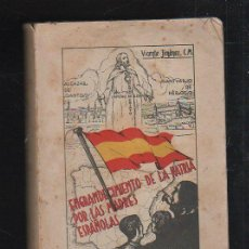 Libros de segunda mano: ENGRANDECIMIENTO DE LA PATRIA POR LAS MADRES ESPAÑOLAS POR VICENTE JIMENEZ. 1938. CON DEDICATORIA. Lote 40065590