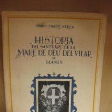 Libros de segunda mano: HISTORIA DEL SANTUARI DE LA MARE DE DEU DEL VILAR DE BLANES. JOSEP MAURI SERRA. 1952.. Lote 40070377