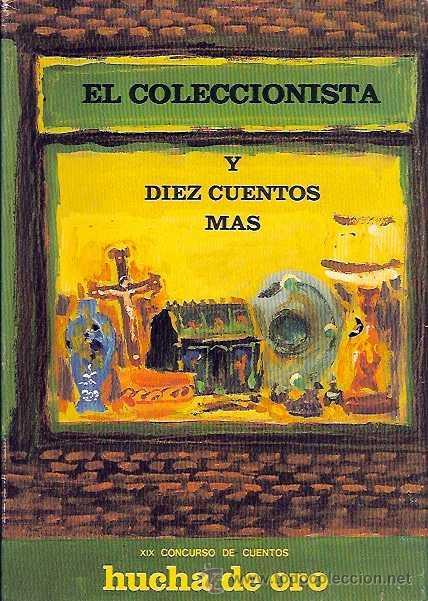 VARIOS AUTORES - EL COLECCIONISTA Y 10 CUENTOS MÁS (XIX CONCURSO HUCHA DE ORO) - 1985 (Libros de Segunda Mano (posteriores a 1936) - Literatura - Otros)