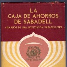 Libros de segunda mano: LA CAJA DE AHORROS DE SABADELL. CIEN AÑOS DE UNA INSTITUCIÓN SABADELLENSE (1859-1959). . Lote 40102909