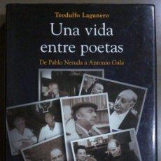 Libros de segunda mano: UNA VIDA ENTRE POETAS. DE PABLO NERUDA A ANTONIO GALA (T. LAGUNERO) ESFERA LIBROS 2006 FIRMADO AUTOR. Lote 40097810