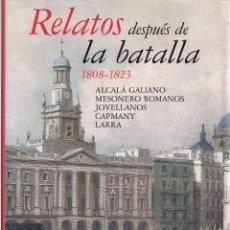 Libros de segunda mano: ALCALÁ GALIANO ET AL. RELATOS DESPUÉS DE LA BATALLA, 1808-1823. MADRID. 2008. HE. Lote 40108710