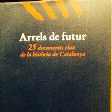 Libros de segunda mano: ARRELS DE FUTUR. 25 DOCUMENTS CLAU DE LA HISTÒRIA DE CATALUNYA . BARCANOVA. Lote 40112299