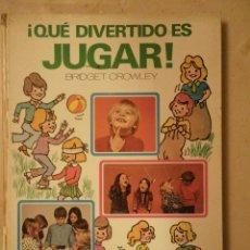 Libros de segunda mano: QUE DIVERTIDO ES JUGAR, BRIDGET CROWLEY, EDITORIAL MOLINO, 1973 (ÚTIL PARA FIESTA CUMPLEAÑOS). Lote 40148175