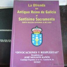 Libros de segunda mano: LA OFRENDA DEL ANTIGUO REINO DE GALICIA AL SANTÍSIMO SACRAMENTO. SANTA IGLESIA CATEDRAL B. DE LUGO. Lote 40161212