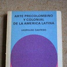 Libros de segunda mano: ARTE PRECOLOMBINO Y COLONIAL DE LA AMÉRICA LATINA. CASTEDO (LEOPOLDO). Lote 40181777