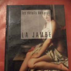 Libros de segunda mano: LES DÉTAILS DU CORPS. LA JAMBE. CORINNE FOSSEY. ÉDITION BOOKKING INTERNATIONAL. PARIS. 1994.. Lote 40199824