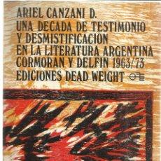 Libros de segunda mano: UNA DÉCADA DE TESTIMONIO Y DESMITIFICACIÓN EN LA LITERATURA ARGENTINA. ARIEL CANZANI D. 1974. Lote 40201496