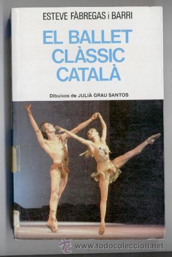 EL BALLET CLÀSSIC CATALÀ - ESTEVE FABREGAS BARRI - 1ª EDICIÓ 1984 (Libros de Segunda Mano - Ciencias, Manuales y Oficios - Otros)