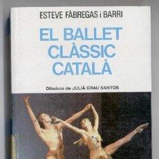 Libros de segunda mano: EL BALLET CLÀSSIC CATALÀ - ESTEVE FABREGAS BARRI - 1ª EDICIÓ 1984. Lote 40257536