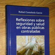 Libros de segunda mano: REFLEXIONES SOBRE SEGURIDAD Y SALUD EN OBRAS PÚBLICAS CONTRATADAS DE RAFAEL CASTAÑEDA GARCÍA EN 2004. Lote 40271896
