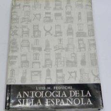 Libros de segunda mano: ANTOLOGIA DE LA SILLA ESPAÑOLA - FEDUCHI, LUIS M. - MADRID, 1957. 1ª EDICION - EDITA AFRODISO AGUADO. Lote 40319324