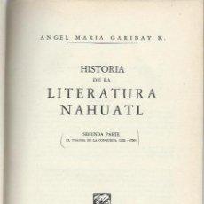 Libros de segunda mano: ANGEL MARÍA GARIBAY K., HISTORIA DE LA LITERATURA NAHUATL II PARTE, ED. PORRUA, MEXICO 1954. Lote 40320400