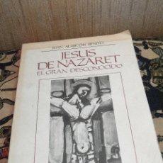 Libros de segunda mano: JESUS DE NAZARET EL GRAN DESCONOCIDO.--JUAN ALARCON BENITO. Lote 40363032