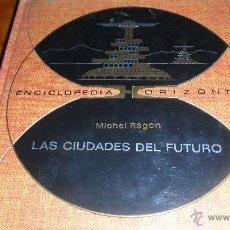 Libros de segunda mano: ENCICLOPEDIA HORIZONTE.- LAS CIUDADES DEL FUTURO , MICHEL RAGON . ED. PLAZA & JANES 1968 . Lote 40364314