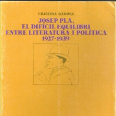Libros de segunda mano: JOSEP PLA. EL DIFICIL EQUILIBRI ENTRE LITERATURA I POLITICA 1927-1939 / C. BADOSA. BCN:CURIAL,1994. Lote 40391125