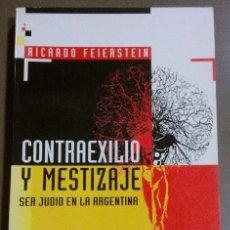 Libros de segunda mano: CONTRAEXILIO Y MESTIZAJE. SER JUDÍO EN LA ARGENTINA (DE RICARDO FEIERSTEIN) MILÁ (1996) RAREZA!!. Lote 40392556