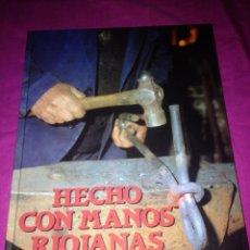 Libros de segunda mano: HECHO CON MANOS RIOJANAS, 24 CM.TAPA DURA,CON MUCHA INFORMACIÓN Y FOTOS . Lote 40393217