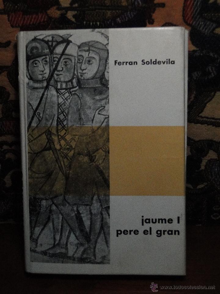 JAUME I, PERE EL GRAN (ELS GRANS REIS DEL SEGLE XIII).- SOLDEVILA, FERRAN (Libros de Segunda Mano - Historia - Otros)
