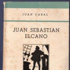 Libros de segunda mano: JUAN SEBASTIAN ELCANO. JUAN CABAL. COLECCION PARA TODOS Nº 35. 1ª EDICIÓN. 1944.. Lote 40474935