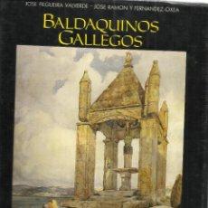 Libros de segunda mano: BALDEQUINOS GALLEGOS. JOSÉ FILGUEIRA VALVERE. FUNDACIÓN PEDRO BARRIE DE LA MAZA. LA CORUÑA. 1987. Lote 40497224