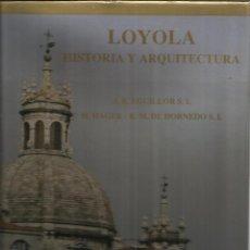 Libros de segunda mano: LOYOLA. HISTORIA Y ARQUITECTURA. J.R. EGUILLOR S.I. DIPUTACIÓN FORAL DE GIPÚZCUA. DONOSTIA. 1989. Lote 40497534