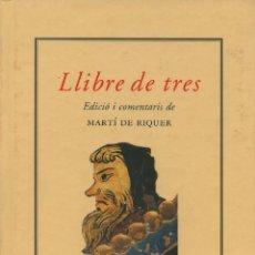 Libros de segunda mano: LLIBRE DE TRES (EDICIÓ I COMENTARIS DE MARTÍ DE RIQUER) QUADERNS CREMA (1997) RAREZA! DESCATALOGAT. Lote 40555025