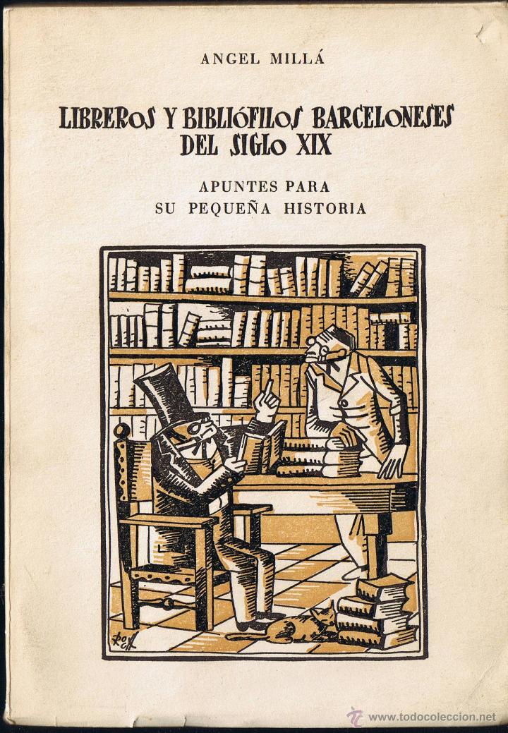 LIBREROS Y BIBLIOFILOS BARCELONESES DEL SIGLO XIX - ANGEL MILLÁ - 1956 - 17,5 X 13 CMS (Libros de Segunda Mano - Historia - Otros)