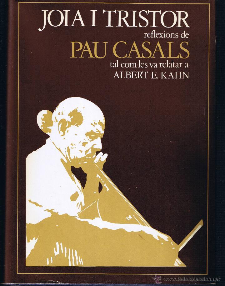 JOIA I TRISTOR - REFLEXIONS DE PAU CASALS RELATADES A ALBERT E KAHN - 1977 - CATALÀ (Libros de Segunda Mano - Pensamiento - Otros)