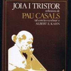 Libros de segunda mano: JOIA I TRISTOR - REFLEXIONS DE PAU CASALS RELATADES A ALBERT E KAHN - 1977 - CATALÀ. Lote 40572968