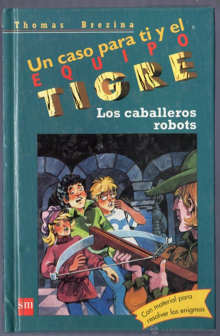 UN CASO PARA TI Y EL EQUIPO TIGRE. LOS CABALLEROS ROBOTS. THOMAS BREZINA. (Libros de Segunda Mano - Literatura Infantil y Juvenil - Otros)