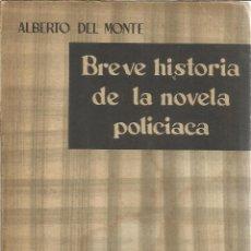 Libros de segunda mano: BREVE HISTORIA DE LA NOVELA POLICIACA. ALBERTO DEL MONTE. EDITORIAL TAURUS. MADRID. 1962. Lote 40591510
