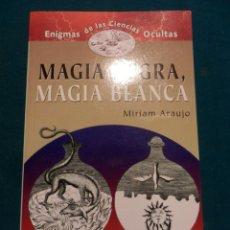 Libros de segunda mano: MAGIA NEGRA, MAGIA BLANCA - LIBRO DE MIRIAM ARAUJO (ENIGMAS DE LAS CIENCIAS OCULTAS Nº 16) 191 PAG.. Lote 101791995
