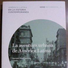 Libros de segunda mano: LA AVENTURA URBANA DE AMÉRICA LATINA (GERMÁN MEJÍA PAVONY) TAURUS 2013. SERIE RECORRIDOS 3. Lote 40600256