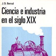 Libros de segunda mano: CIENCIA E INDUSTRIA EN EL SIGLO XIX. J. D. BERNAL 1973. Lote 40627060