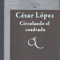 Libros de segunda mano: CÉSAR LÓPEZ, CIRCULANDO EL CUADRADO, ALFAGUARA MADRID 1986, RÚSTICA 149PÁGS, 13X20CM. Lote 40630013