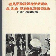 Libros de segunda mano: ALTERNATIVA A LA VIOLENCIA, FURIO COLOMBO, ED. LUMEN BARCELONA 1968, RÚSTICA, 268PÁGS, 14X19CM. Lote 40633201