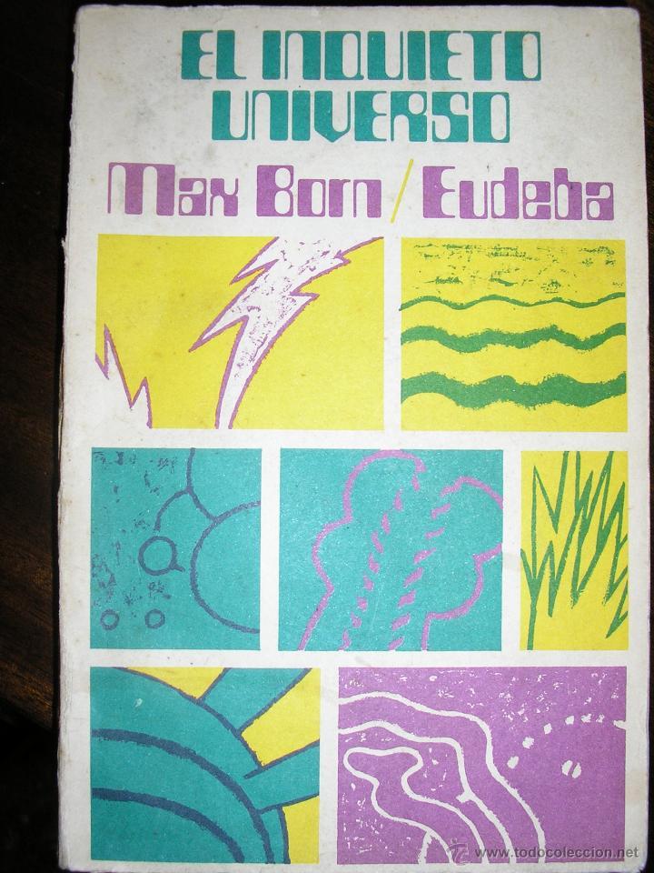 EL INQUIETO UNIVERSO, POR MAX BORN - EUDEBA - ARGENTINA - 1974 - RARO! (Libros de Segunda Mano - Ciencias, Manuales y Oficios - Otros)