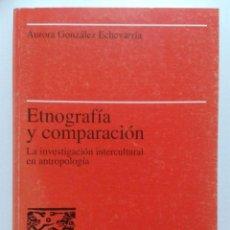 Libros de segunda mano: ETNOGRAFÍA Y COMPARACIÓN LA INVESTIGACIÓN INTERCULTURAL EN ANTROPOLOGÍA - AURORA GONZÁLEZ ECHEVARRIA. Lote 261135760