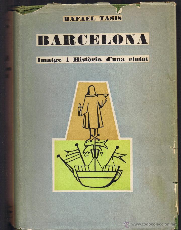 BARCELONA - RAFAEL TASIS - IMATGE I HISTORIA D'UNA CIUTAT - 1961 - 1ª EDICIÓ - DALMAU EDITOR (Libros de Segunda Mano - Historia - Otros)