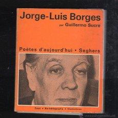 Libros de segunda mano: JORGE LUIS BORGES POR GUILLERMO SUCRE. POETES D'AUJOURD'HUI. SEGHERS. 1967. ESCRITO EN FRANCES. Lote 40680348